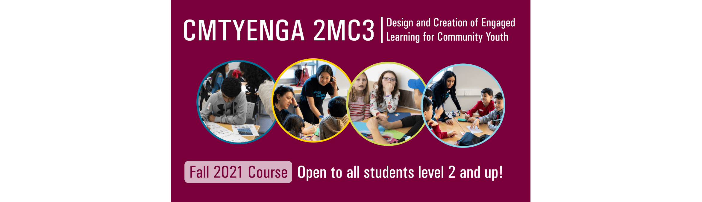CMTYENGA 2MC3 Design and Creation of Engaged Learning for Community Youth. Fall 2021 Course, open to all students level 2 and up!