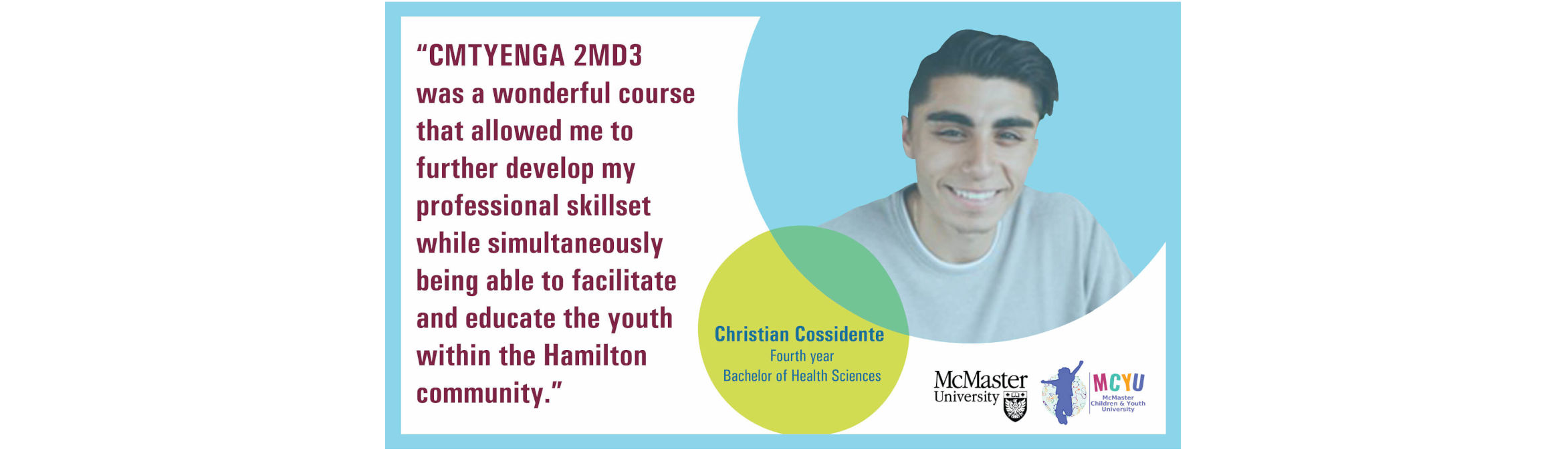 Christian Cossidente: CMTYENGA 2MD3 was a wonderful course that allowed me to further develop my professional skill set while simultaneously being able to facilitate and educate the youth within the Hamilton community.
