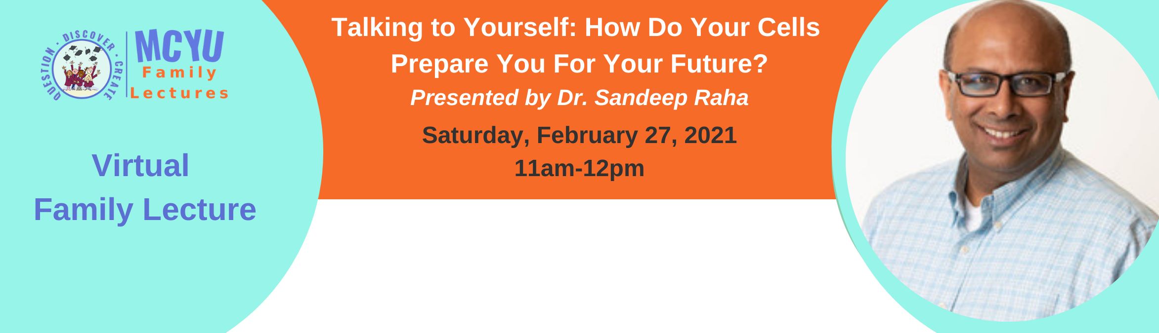 Virtual Family Lecture. Talking to Yourself: How do your cells prepare you for your future? (with Dr. Sandeep Raha). Saturday, February 27, 2021