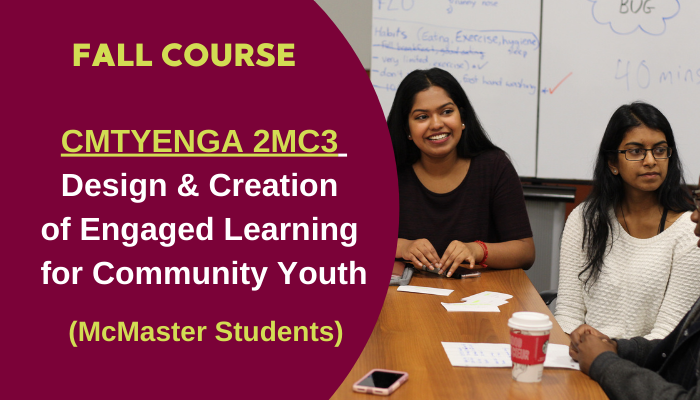Fall Course. CMTYENGA 2MC3 Design & Creation of Engaged Learning for Community Youth. McMaster Students
